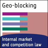 Geo-blocking Internal market and competition law