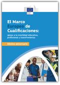 El marco europeo de cualificaciones - Apoyo a la movilidad educativa, profesional y transfronteriza : décimo aniversario